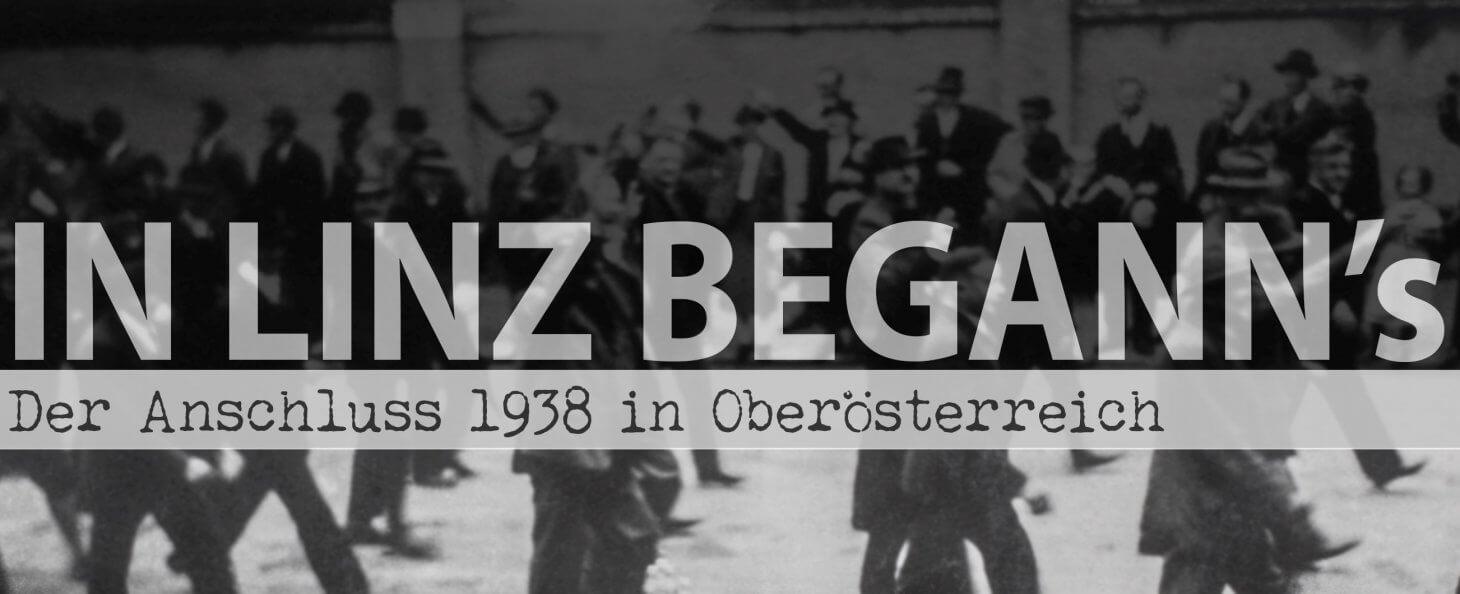 """Dokumentation """"In Linz begann's - Die Tage des Anschlusses Österreichs 1938 in Linz und OÖ"""""""